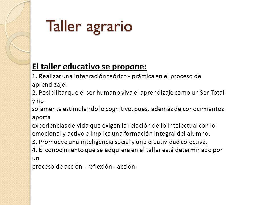 Taller agrario El taller educativo se propone: