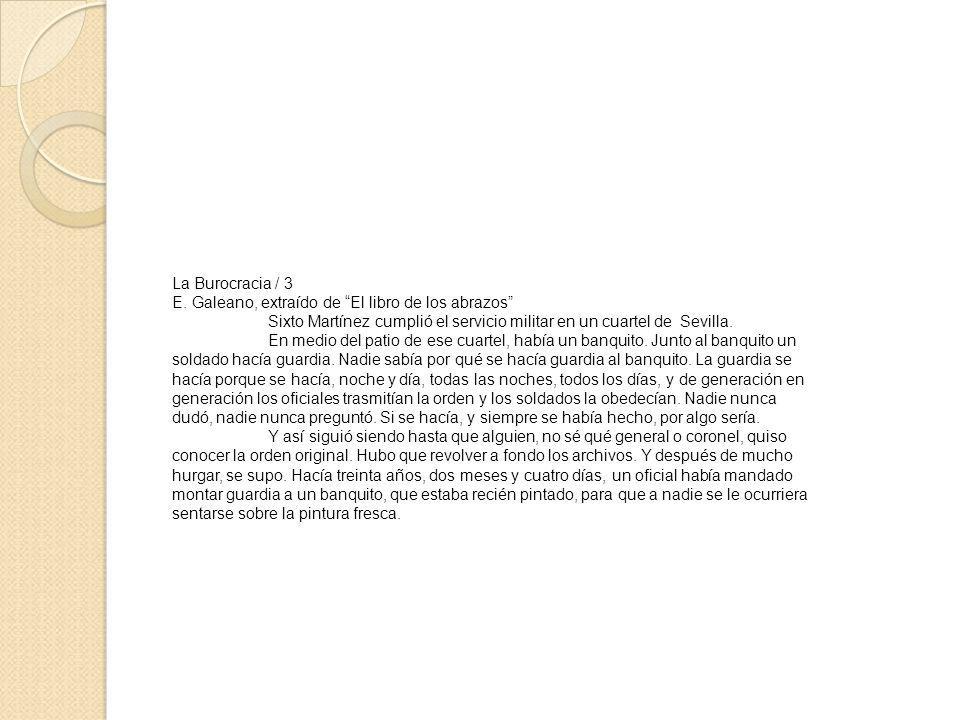 La Burocracia / 3 E. Galeano, extraído de El libro de los abrazos Sixto Martínez cumplió el servicio militar en un cuartel de Sevilla.