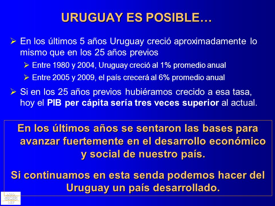 URUGUAY ES POSIBLE… En los últimos 5 años Uruguay creció aproximadamente lo mismo que en los 25 años previos.