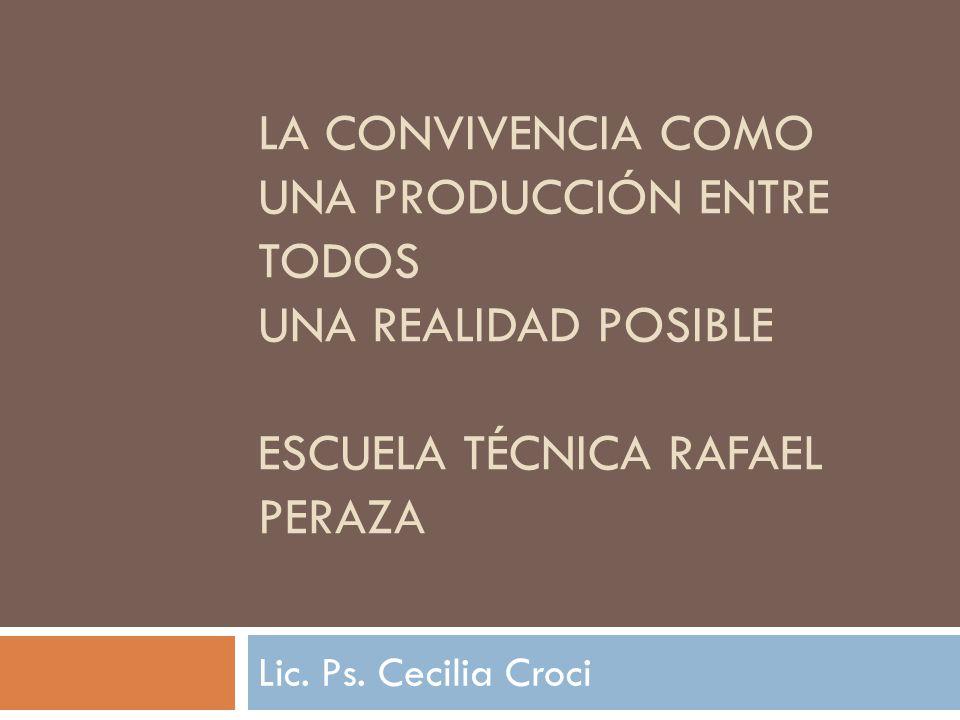 La convivencia como una producción entre todos Una realidad posible Escuela técnica rafael peraza