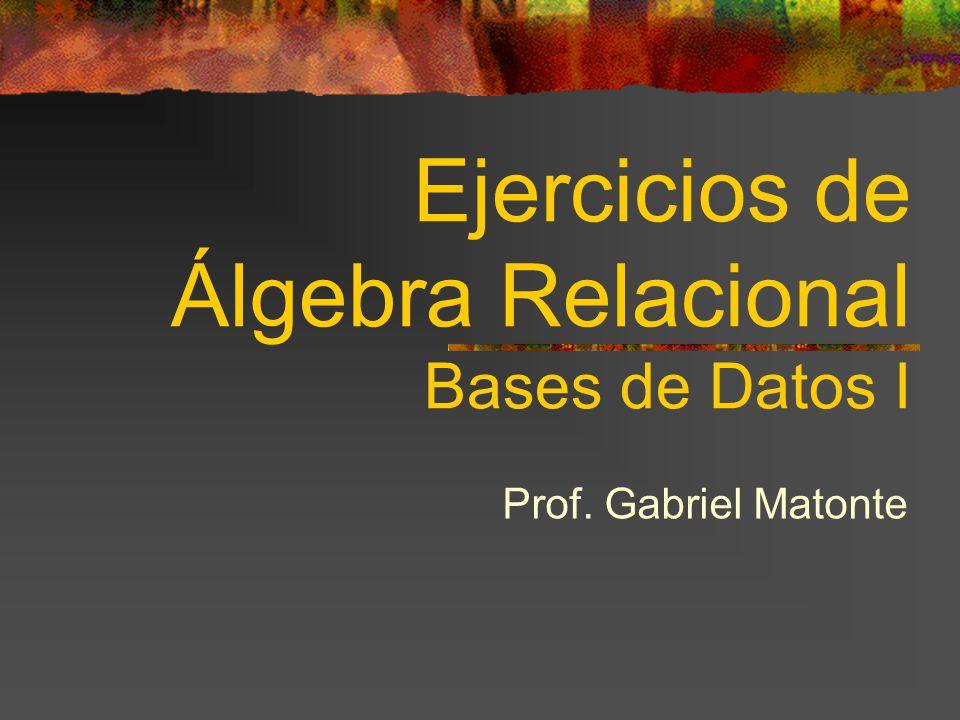 Ejercicios de Álgebra Relacional Bases de Datos I