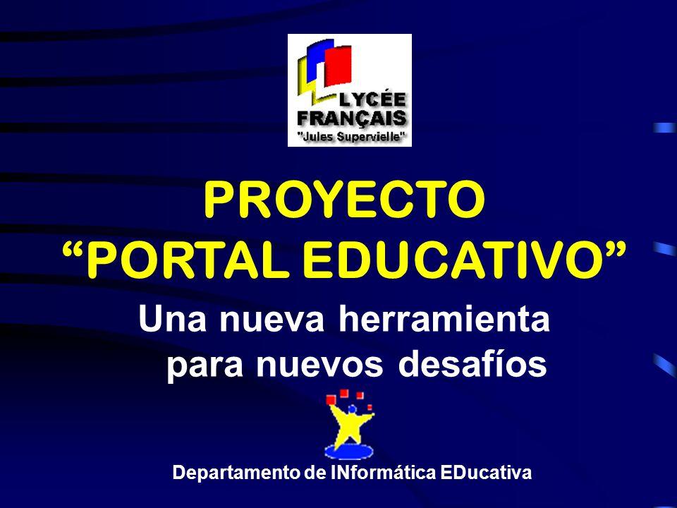 PROYECTO PORTAL EDUCATIVO Una nueva herramienta para nuevos desafíos