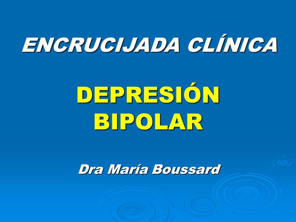 DEPRESIÓN BIPOLAR ENCRUCIJADA CLÍNICA Dra María Boussard