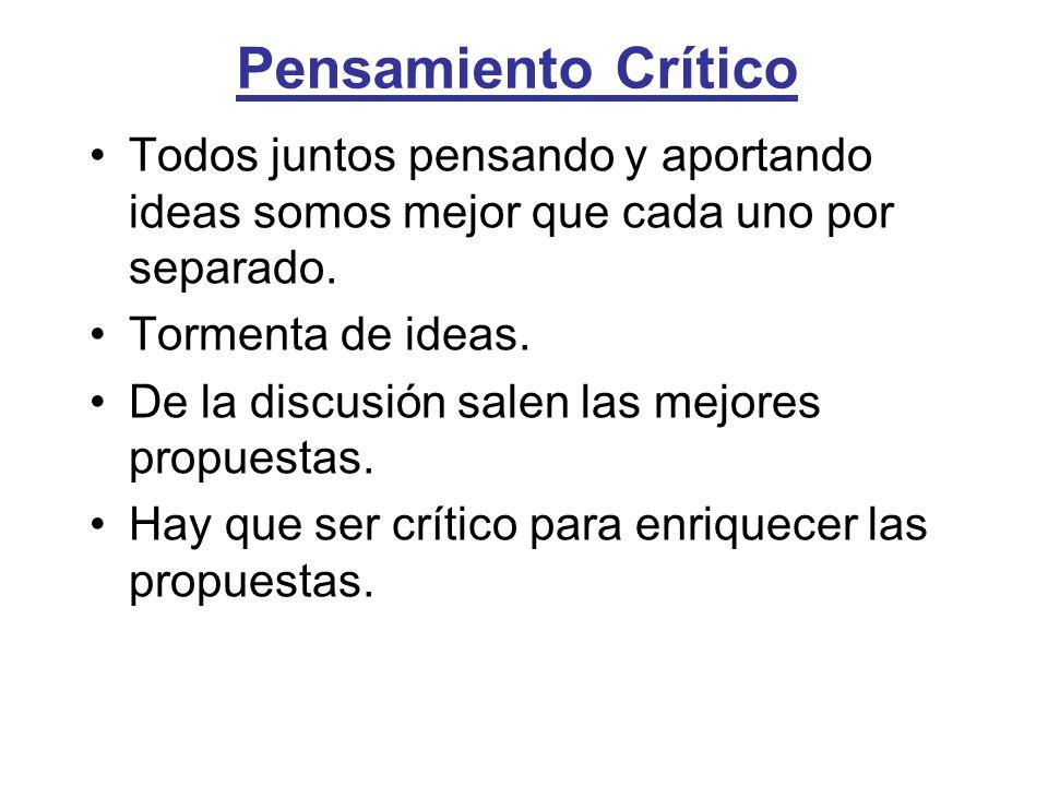 Pensamiento Crítico Todos juntos pensando y aportando ideas somos mejor que cada uno por separado. Tormenta de ideas.