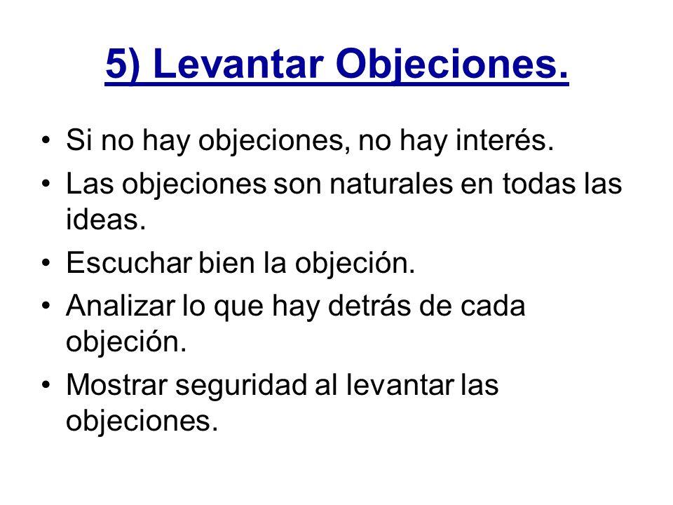 5) Levantar Objeciones. Si no hay objeciones, no hay interés.