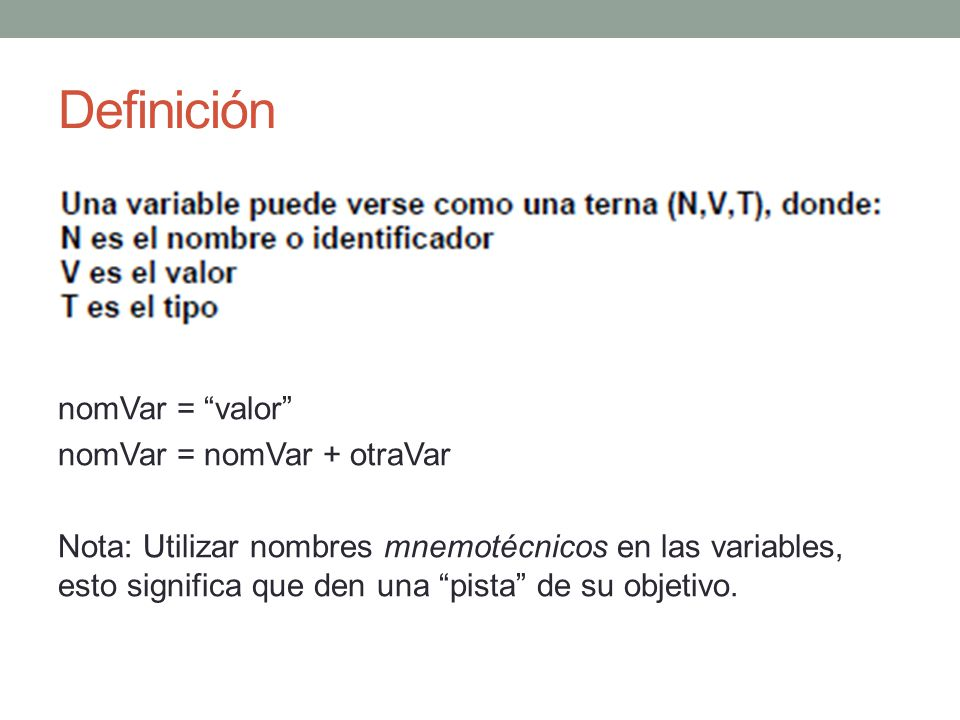 Definición nomVar = valor nomVar = nomVar + otraVar