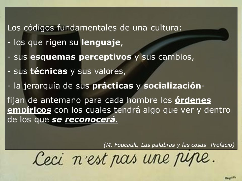 Los códigos fundamentales de una cultura: - los que rigen su lenguaje,