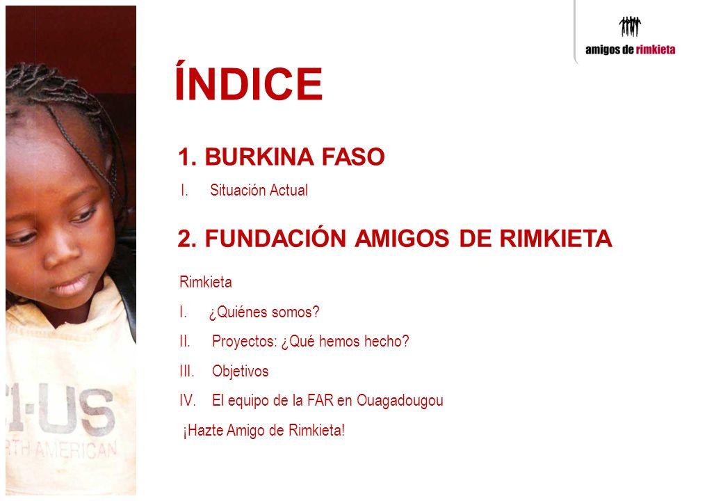ÍNDICE 1. BURKINA FASO 2. FUNDACIÓN AMIGOS DE RIMKIETA