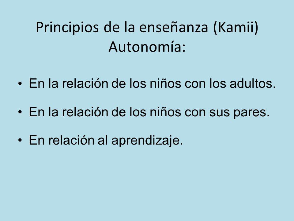 Principios de la enseñanza (Kamii) Autonomía: