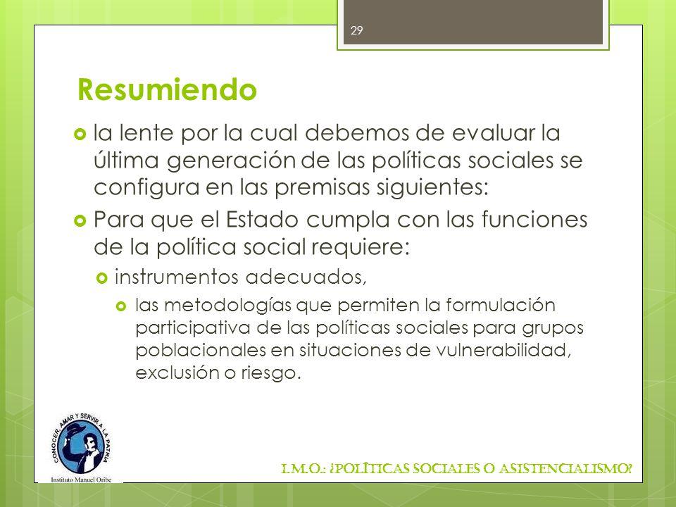 Resumiendo la lente por la cual debemos de evaluar la última generación de las políticas sociales se configura en las premisas siguientes:
