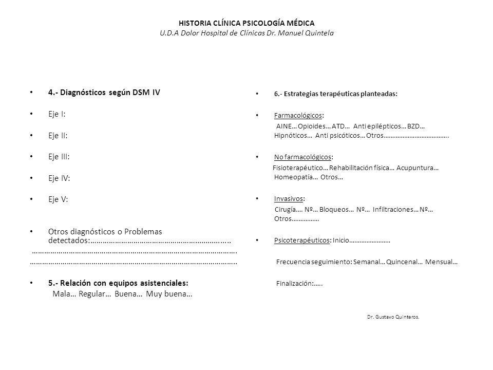 4.- Diagnósticos según DSM IV Eje I: Eje II: Eje III: Eje IV: Eje V: