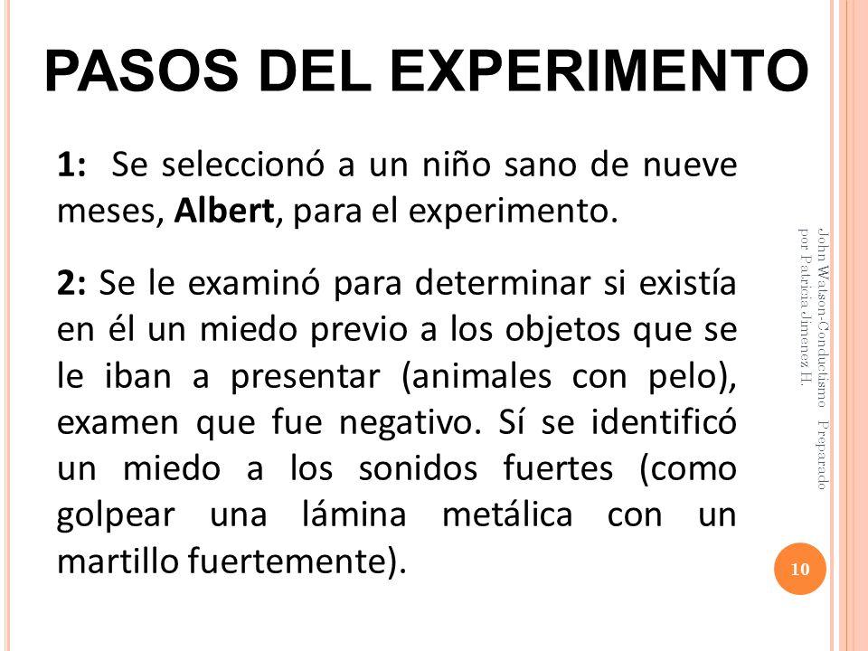 PASOS DEL EXPERIMENTO 1: Se seleccionó a un niño sano de nueve meses, Albert, para el experimento.
