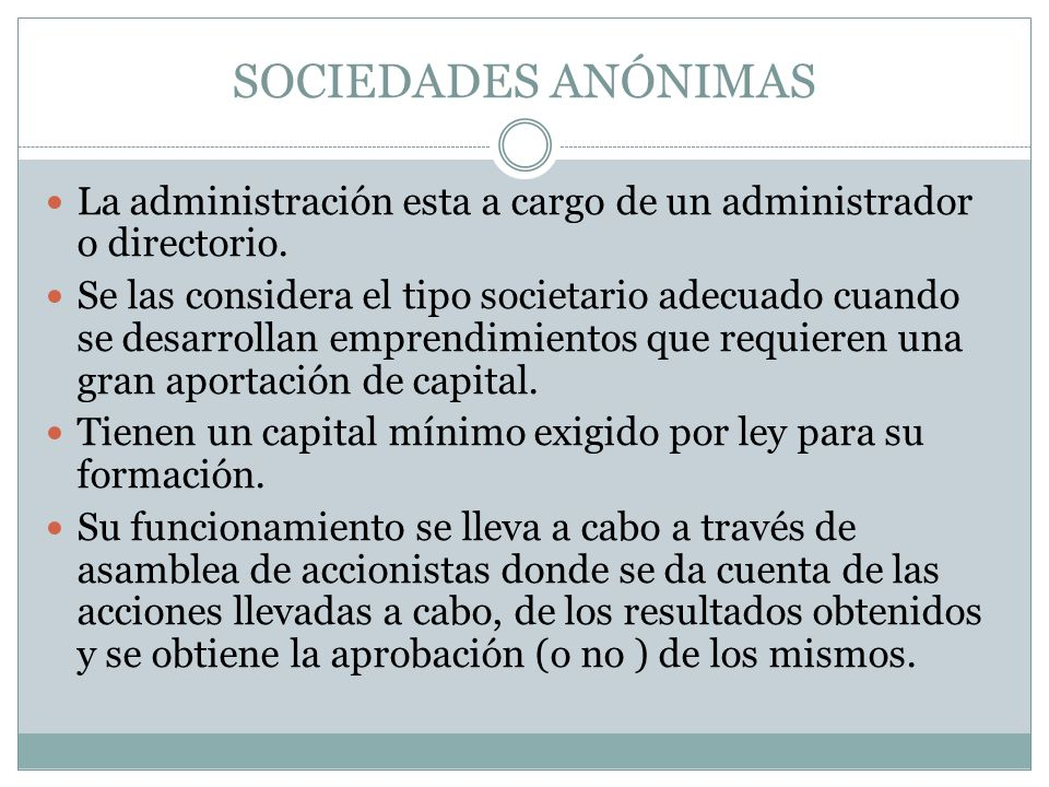 SOCIEDADES ANÓNIMAS La administración esta a cargo de un administrador o directorio.