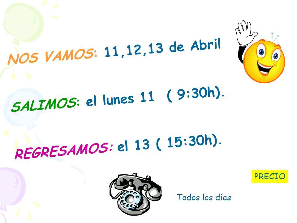 NOS VAMOS: 11,12,13 de Abril SALIMOS: el lunes 11 ( 9:30h).