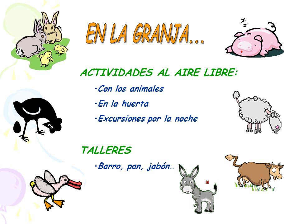 EN LA GRANJA... ACTIVIDADES AL AIRE LIBRE: TALLERES Con los animales