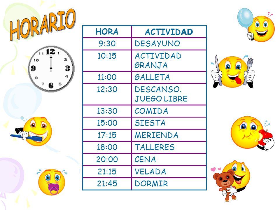 HORARIO HORA ACTIVIDAD 9:30 DESAYUNO 10:15 ACTIVIDAD GRANJA 11:00