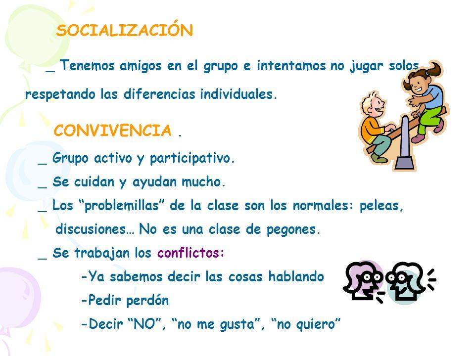 SOCIALIZACIÓN _ Tenemos amigos en el grupo e intentamos no jugar solos, respetando las diferencias individuales.