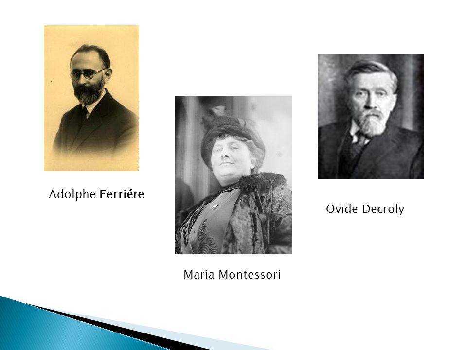 Adolphe Ferriére Ovide Decroly Maria Montessori