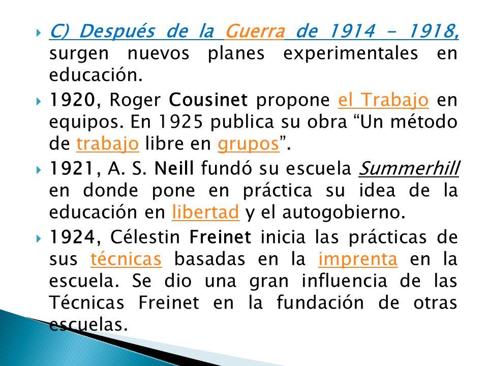 C) Después de la Guerra de 1914 - 1918, surgen nuevos planes experimentales en educación.