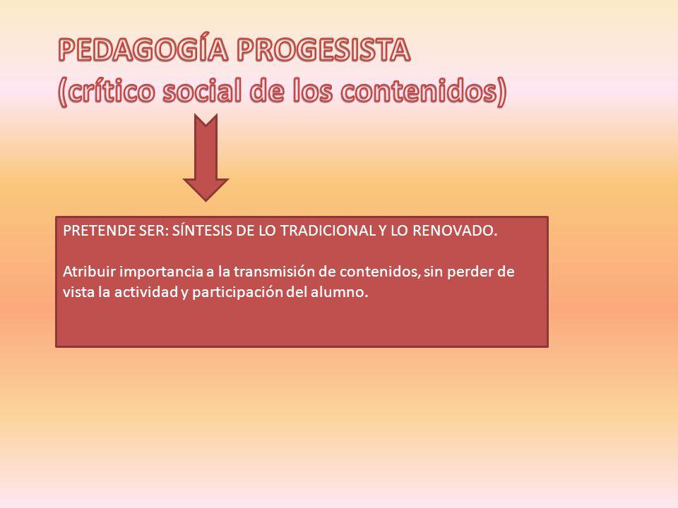 PEDAGOGÍA PROGESISTA (crítico social de los contenidos)