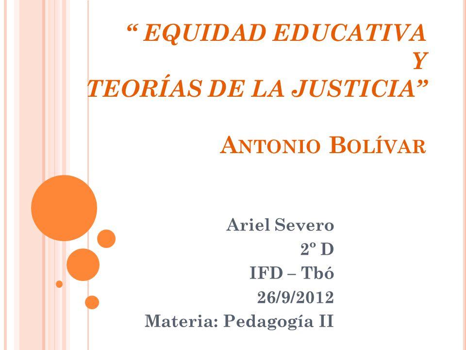 EQUIDAD EDUCATIVA Y TEORÍAS DE LA JUSTICIA Antonio Bolívar