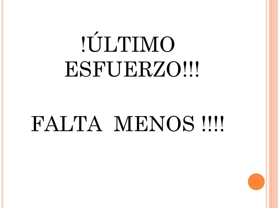 !ÚLTIMO ESFUERZO!!! FALTA MENOS !!!!