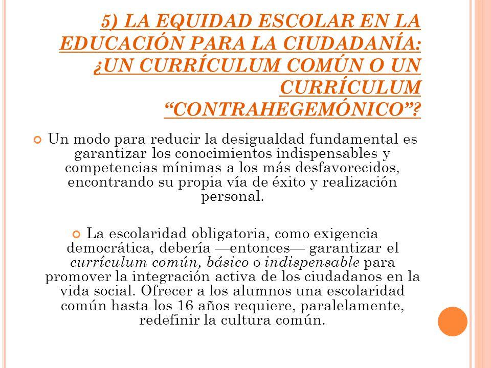 5) LA EQUIDAD ESCOLAR EN LA EDUCACIÓN PARA LA CIUDADANÍA: ¿UN CURRÍCULUM COMÚN O UN CURRÍCULUM CONTRAHEGEMÓNICO