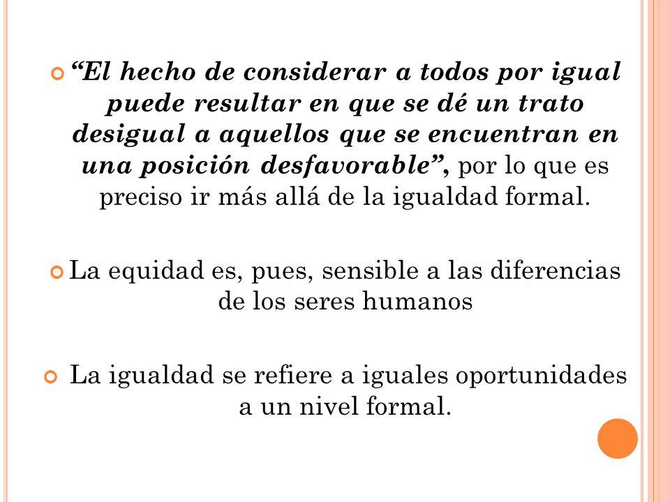 La equidad es, pues, sensible a las diferencias de los seres humanos