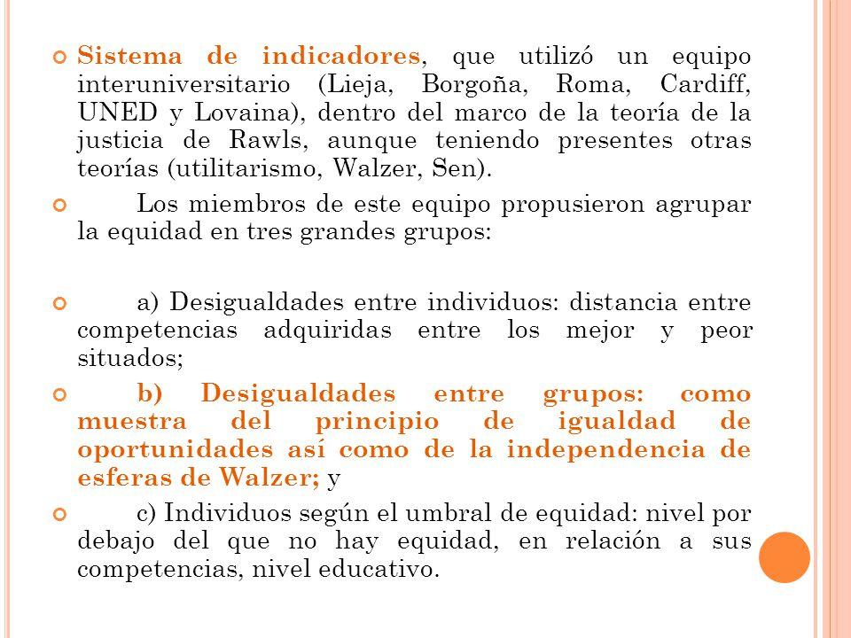 Sistema de indicadores, que utilizó un equipo interuniversitario (Lieja, Borgoña, Roma, Cardiff, UNED y Lovaina), dentro del marco de la teoría de la justicia de Rawls, aunque teniendo presentes otras teorías (utilitarismo, Walzer, Sen).