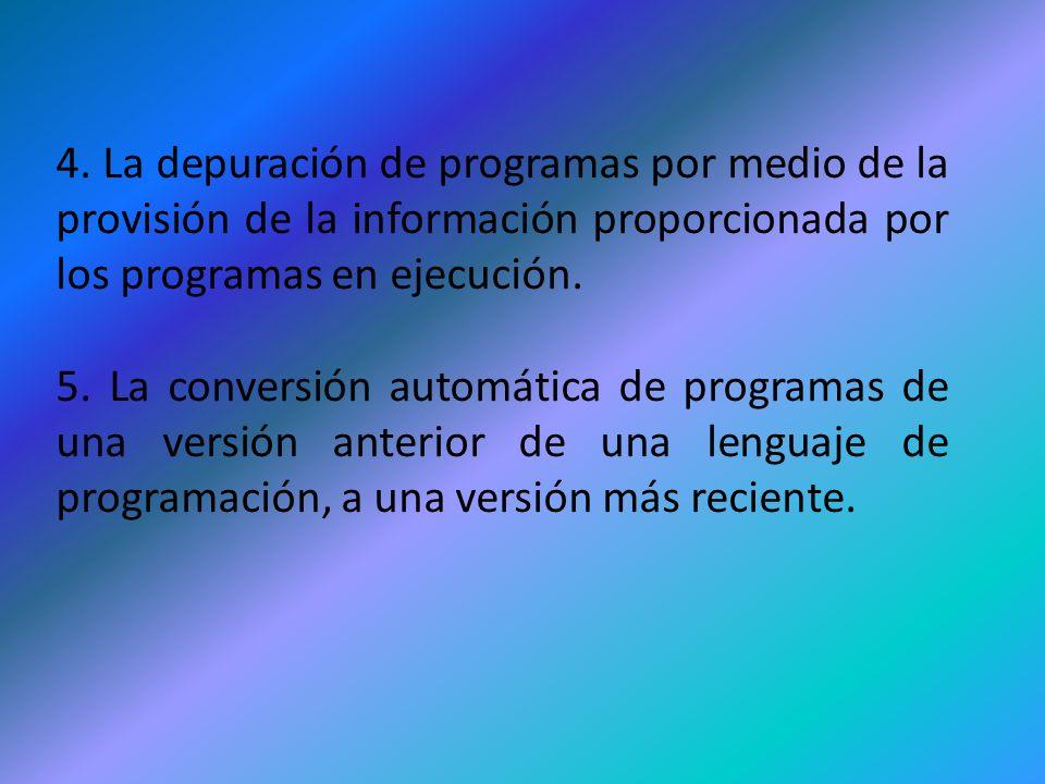 4. La depuración de programas por medio de la provisión de la información proporcionada por los programas en ejecución.