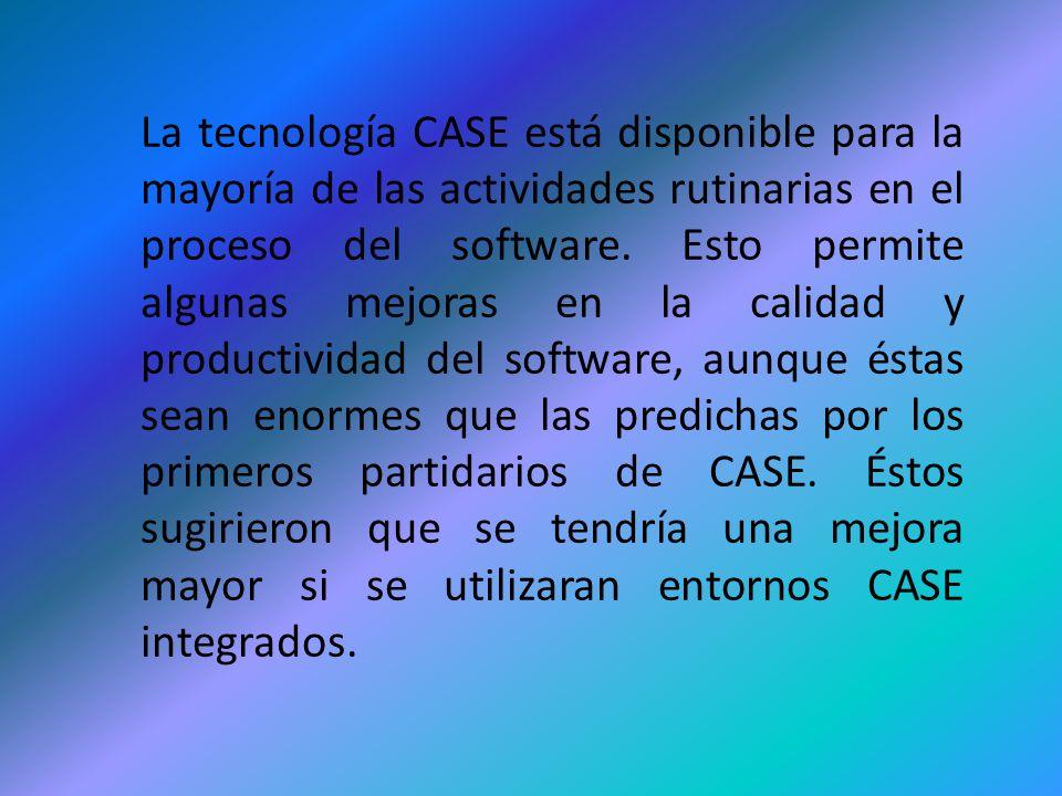 La tecnología CASE está disponible para la mayoría de las actividades rutinarias en el proceso del software.