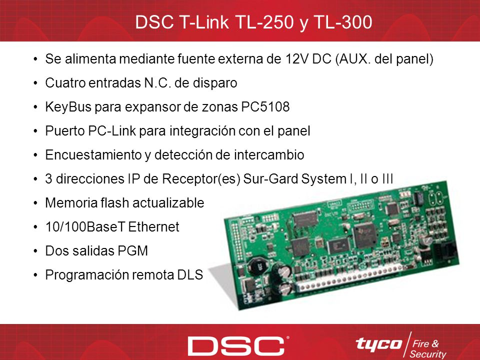 DSC T-Link TL-250 y TL-300 Se alimenta mediante fuente externa de 12V DC (AUX. del panel) Cuatro entradas N.C. de disparo.