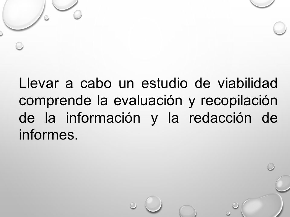 Llevar a cabo un estudio de viabilidad comprende la evaluación y recopilación de la información y la redacción de informes.