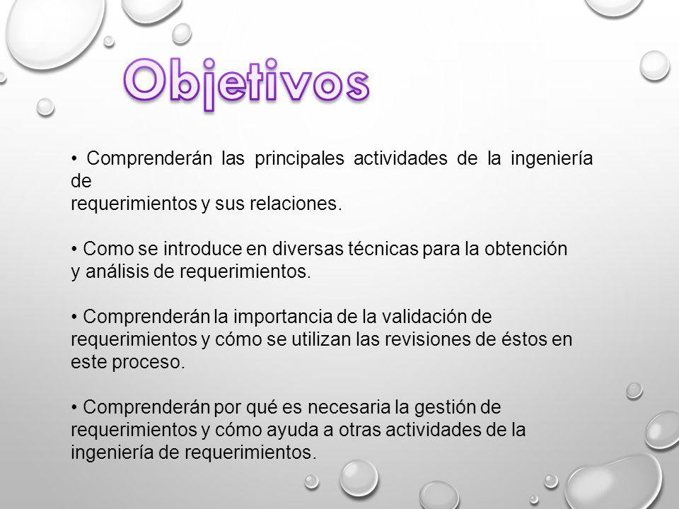Objetivos • Comprenderán las principales actividades de la ingeniería de. requerimientos y sus relaciones.