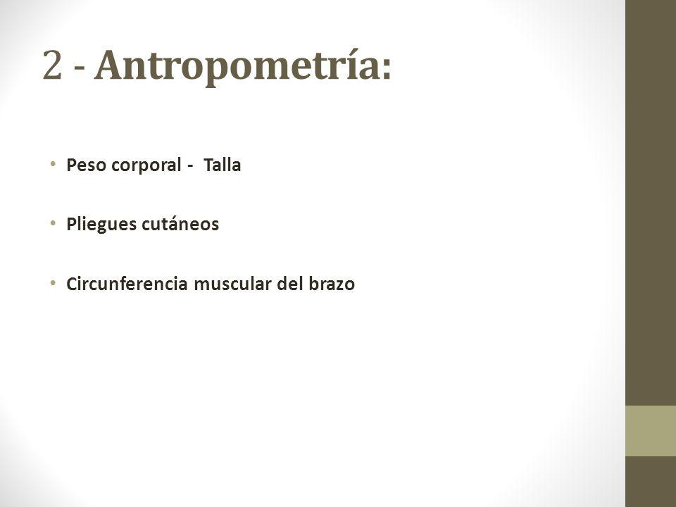 2 - Antropometría: Peso corporal - Talla Pliegues cutáneos