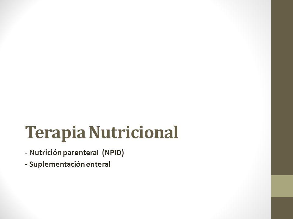 - Nutrición parenteral (NPID) - Suplementación enteral