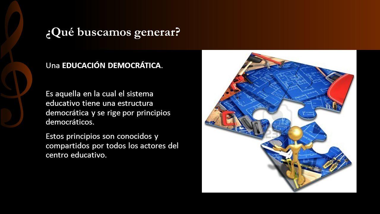 ¿Qué buscamos generar Una EDUCACIÓN DEMOCRÁTICA.
