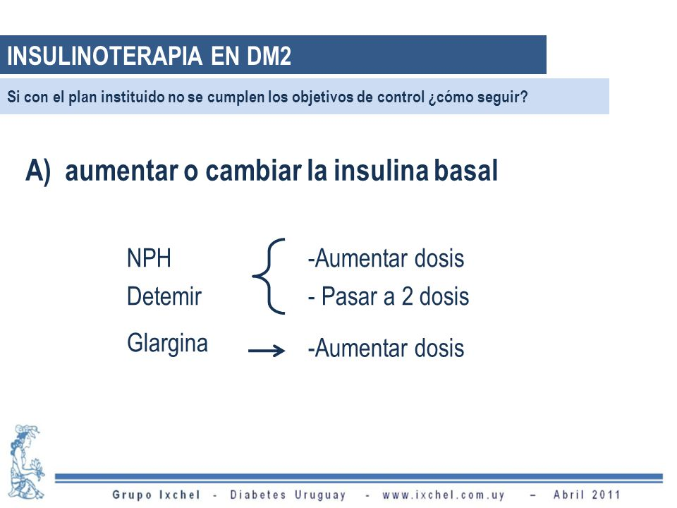 A) aumentar o cambiar la insulina basal