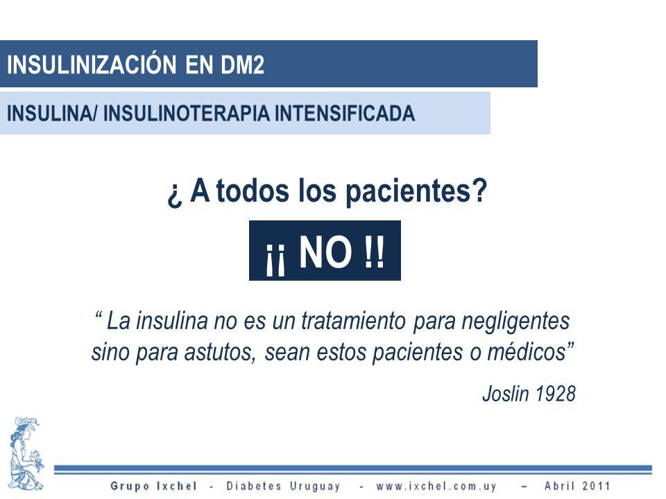 ¡¡ NO !! ¿ A todos los pacientes INSULINIZACIÓN EN DM2
