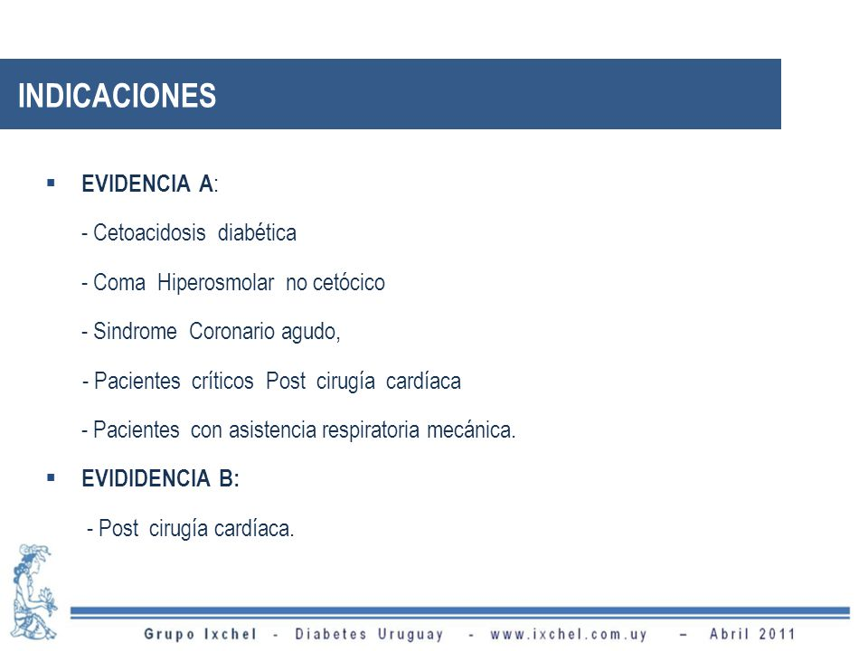 INDICACIONES EVIDENCIA A: - Cetoacidosis diabética