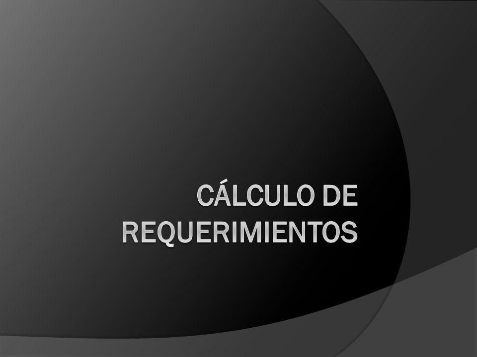 CÁLCULO DE REQUERIMIENTOS