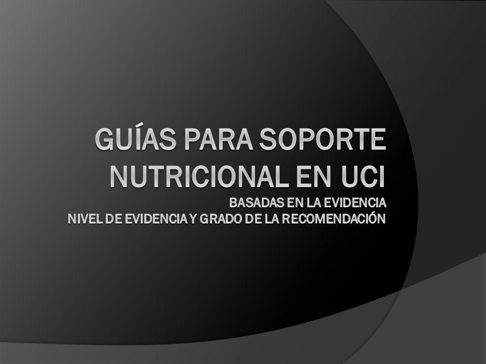 GUÍAS PARA SOPORTE NUTRICIONAL EN UCI basadas en la evidencia nivel de evidencia y grado de la recomendación