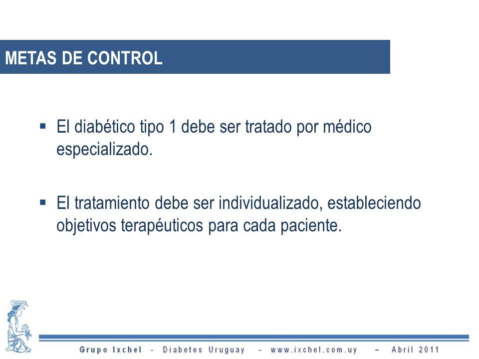 METAS DE CONTROL El diabético tipo 1 debe ser tratado por médico especializado.