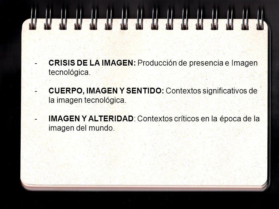 CRISIS DE LA IMAGEN: Producción de presencia e Imagen tecnológica.