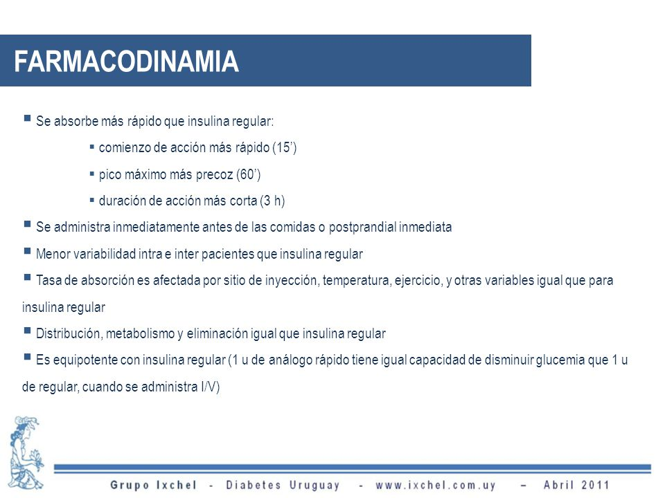 FARMACODINAMIA Se absorbe más rápido que insulina regular: