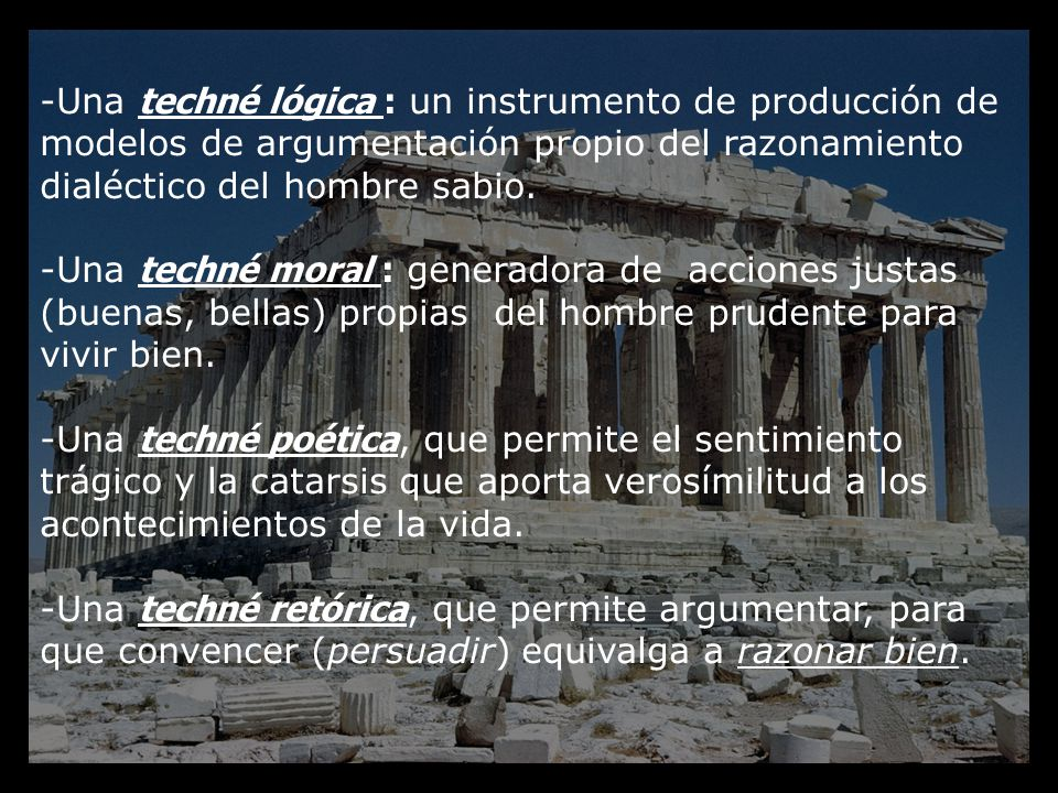 -Una techné lógica : un instrumento de producción de modelos de argumentación propio del razonamiento dialéctico del hombre sabio.