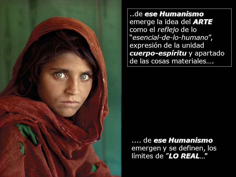..de ese Humanismo emerge la idea del ARTE como el reflejo de lo esencial-de-lo-humano , expresión de la unidad cuerpo-espíritu y apartado de las cosas materiales….