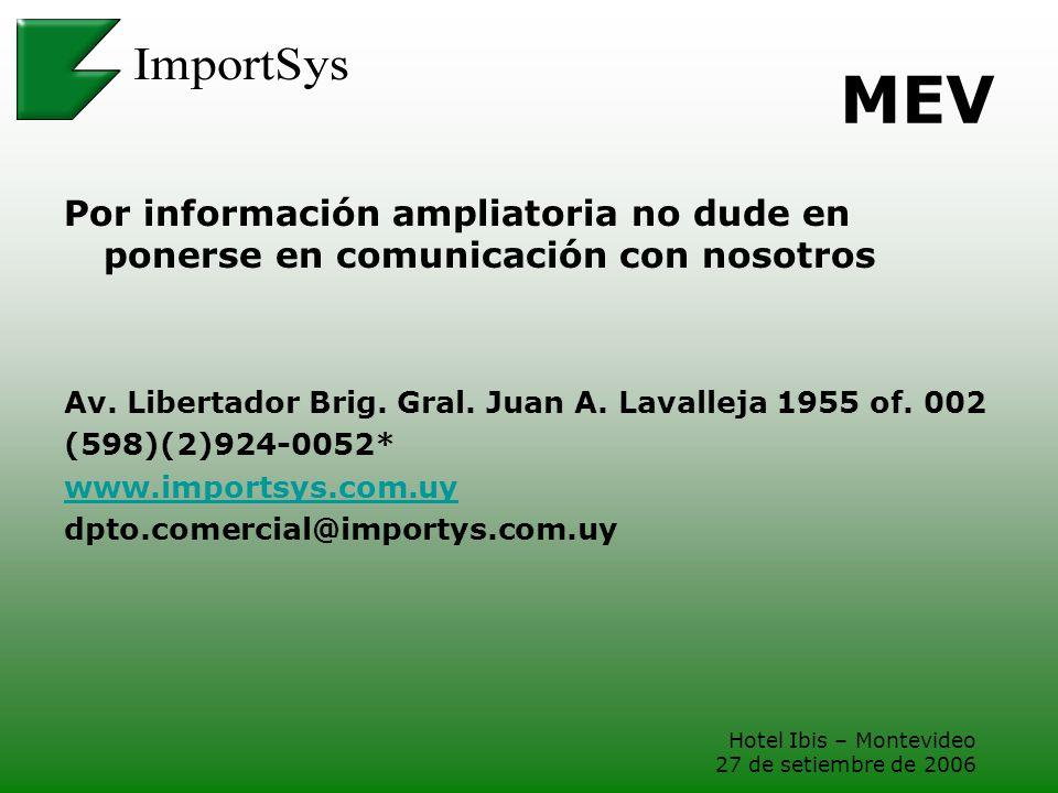 MEV Por información ampliatoria no dude en ponerse en comunicación con nosotros. Av. Libertador Brig. Gral. Juan A. Lavalleja 1955 of. 002.