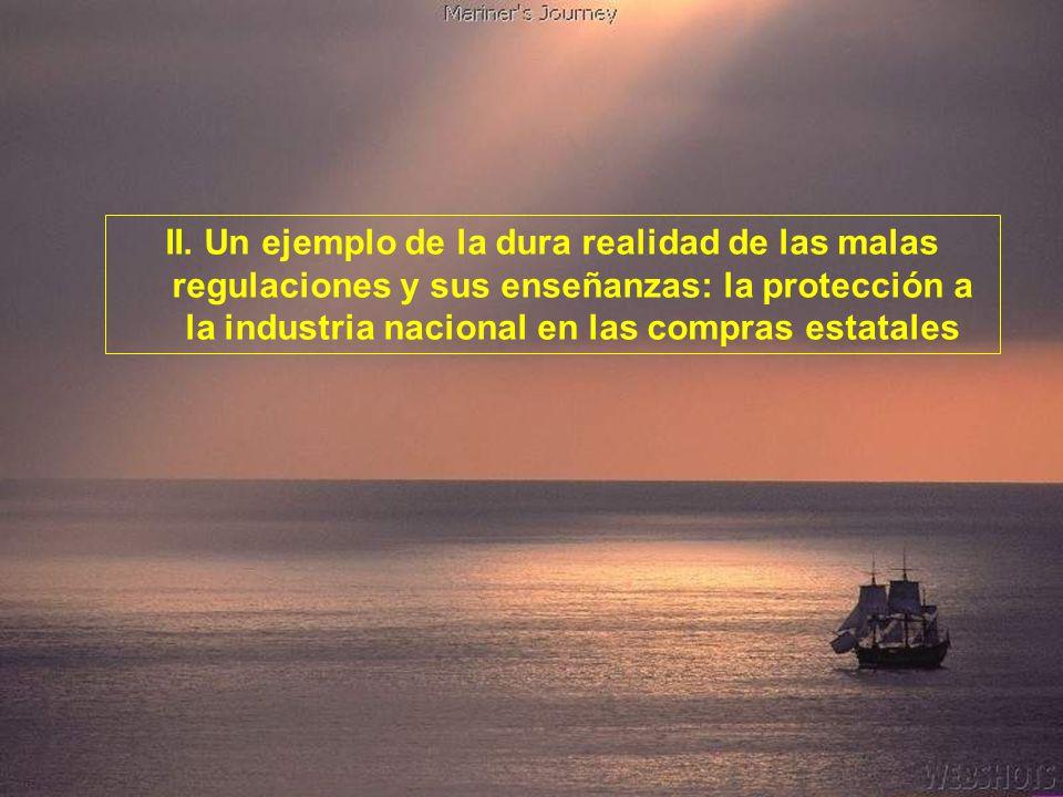 II. Un ejemplo de la dura realidad de las malas regulaciones y sus enseñanzas: la protección a la industria nacional en las compras estatales