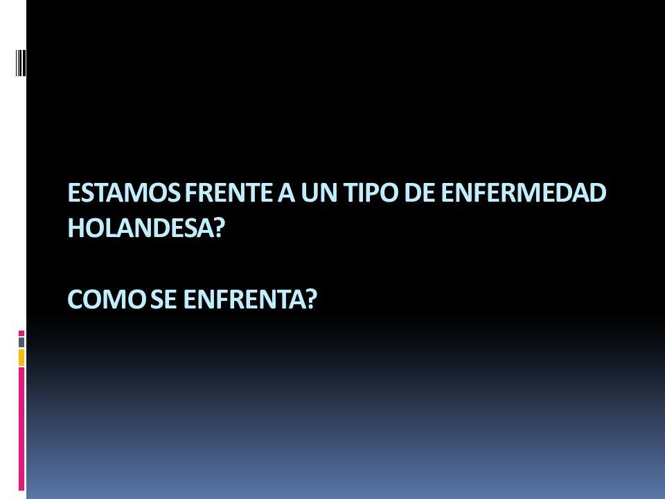 ESTAMOS FRENTE A UN TIPO DE ENFERMEDAD HOLANDESA COMO SE ENFRENTA
